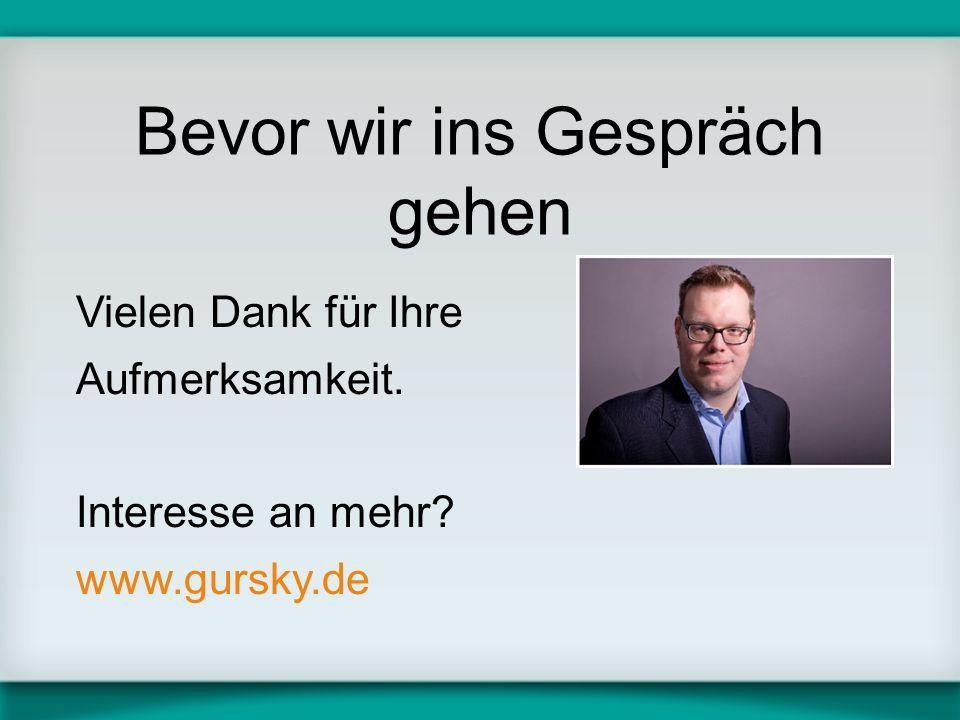 Vielen Dank für Ihre Aufmerksamkeit. Interesse an mehr www.gursky.de Bevor wir ins Gespräch gehen