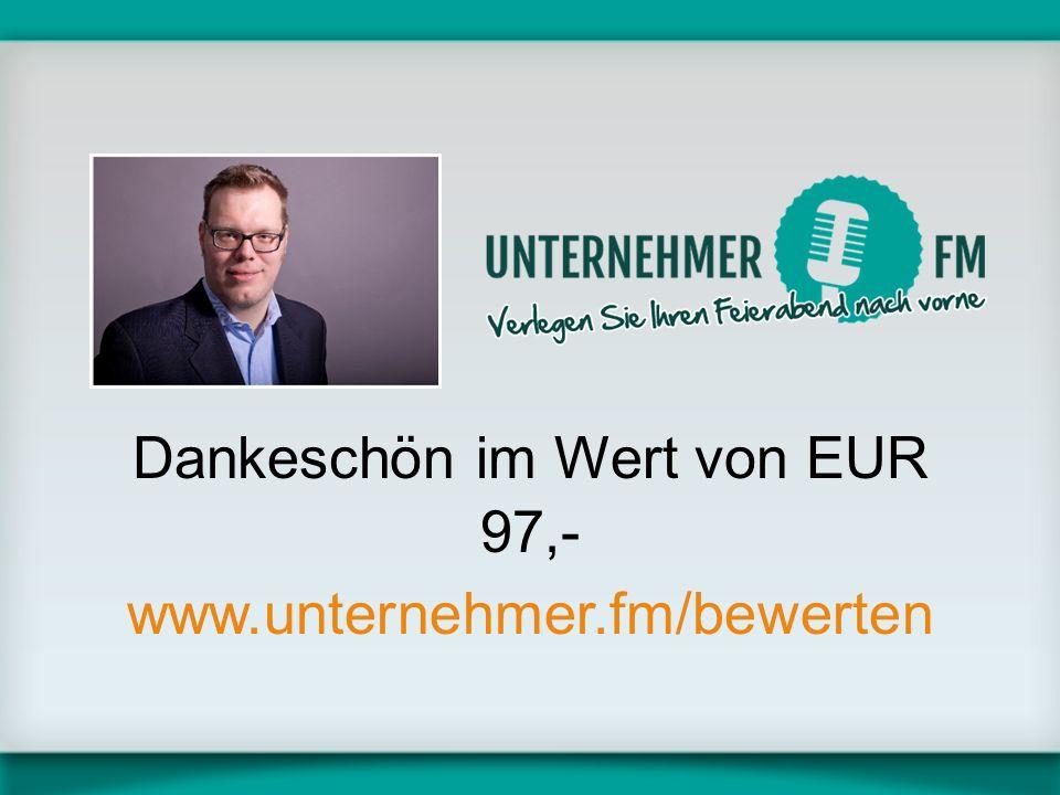 Dankeschön im Wert von EUR 97,- www.unternehmer.fm/bewerten