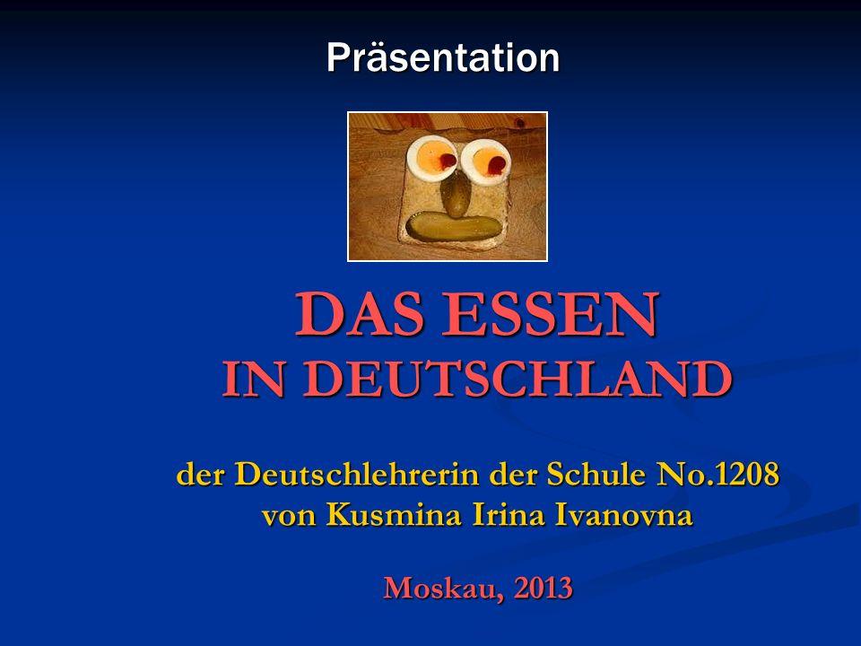 DAS ESSEN IN DEUTSCHLAND der Deutschlehrerin der Schule No.1208 von Kusmina Irina Ivanovna Moskau, 2013 Präsentation