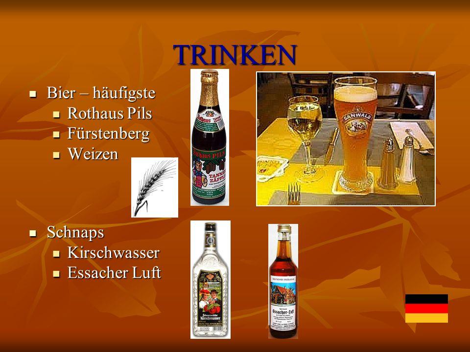 TRINKEN Bier – häufigste Bier – häufigste Rothaus Pils Rothaus Pils Fürstenberg Fürstenberg Weizen Weizen Schnaps Schnaps Kirschwasser Kirschwasser Es