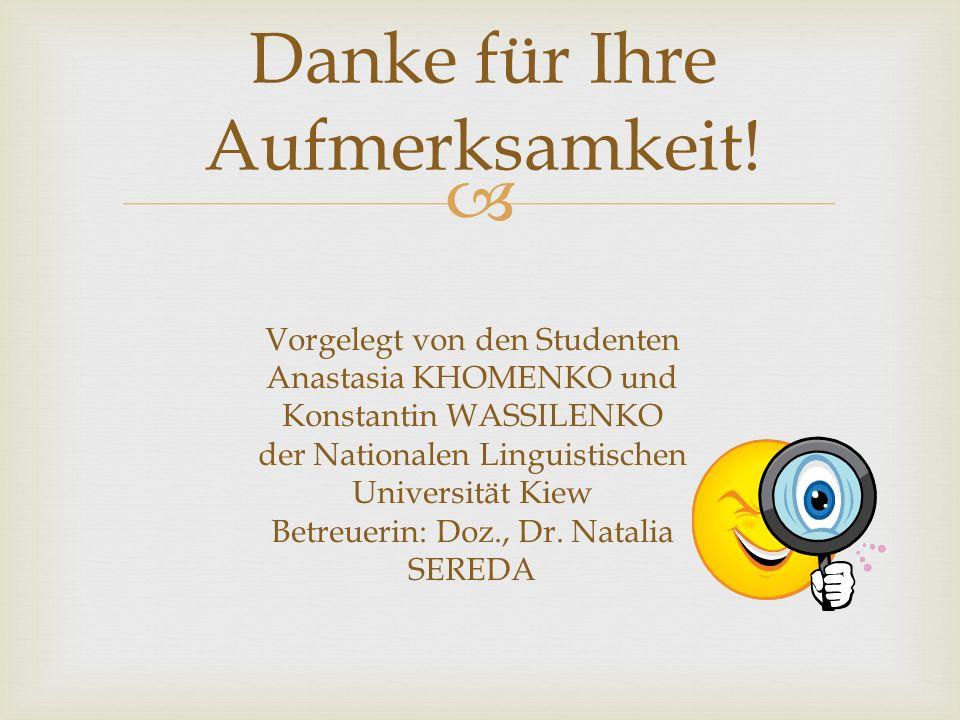 Vorgelegt von den Studenten Anastasia KHOMENKO und Konstantin WASSILENKO der Nationalen Linguistischen Universität Kiew Betreuerin: Doz., Dr. Natalia