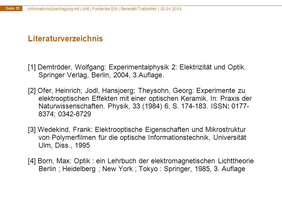 Informationsübertragung mit Licht | Frederike Erb | Benedikt Tratzmiller | 30.01.2014 Seite 15 Literaturverzeichnis [1] Demtröder, Wolfgang: Experimen