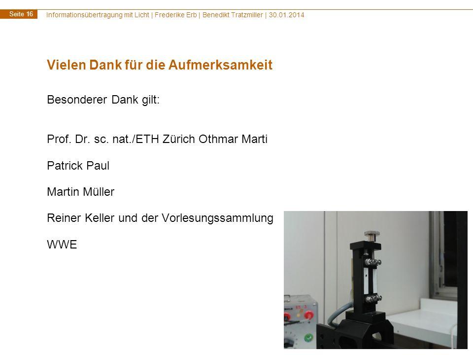 Informationsübertragung mit Licht | Frederike Erb | Benedikt Tratzmiller | 30.01.2014 Seite 16 Vielen Dank für die Aufmerksamkeit Besonderer Dank gilt