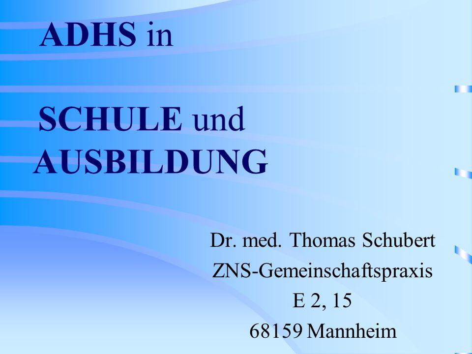 ADHS in SCHULE und AUSBILDUNG Dr. med. Thomas Schubert ZNS-Gemeinschaftspraxis E 2, 15 68159 Mannheim