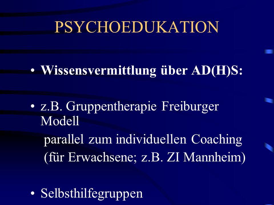 PSYCHOEDUKATION Wissensvermittlung über AD(H)S: z.B. Gruppentherapie Freiburger Modell parallel zum individuellen Coaching (für Erwachsene; z.B. ZI Ma