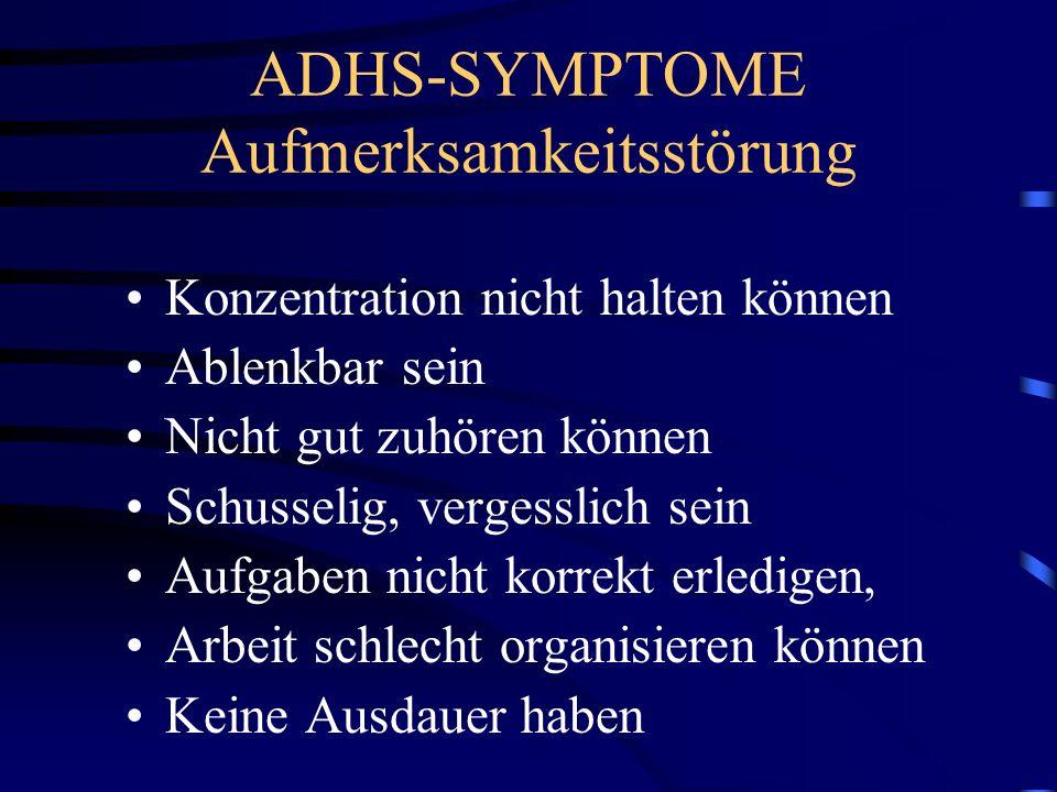 ADHS-SYMPTOME Aufmerksamkeitsstörung Konzentration nicht halten können Ablenkbar sein Nicht gut zuhören können Schusselig, vergesslich sein Aufgaben n