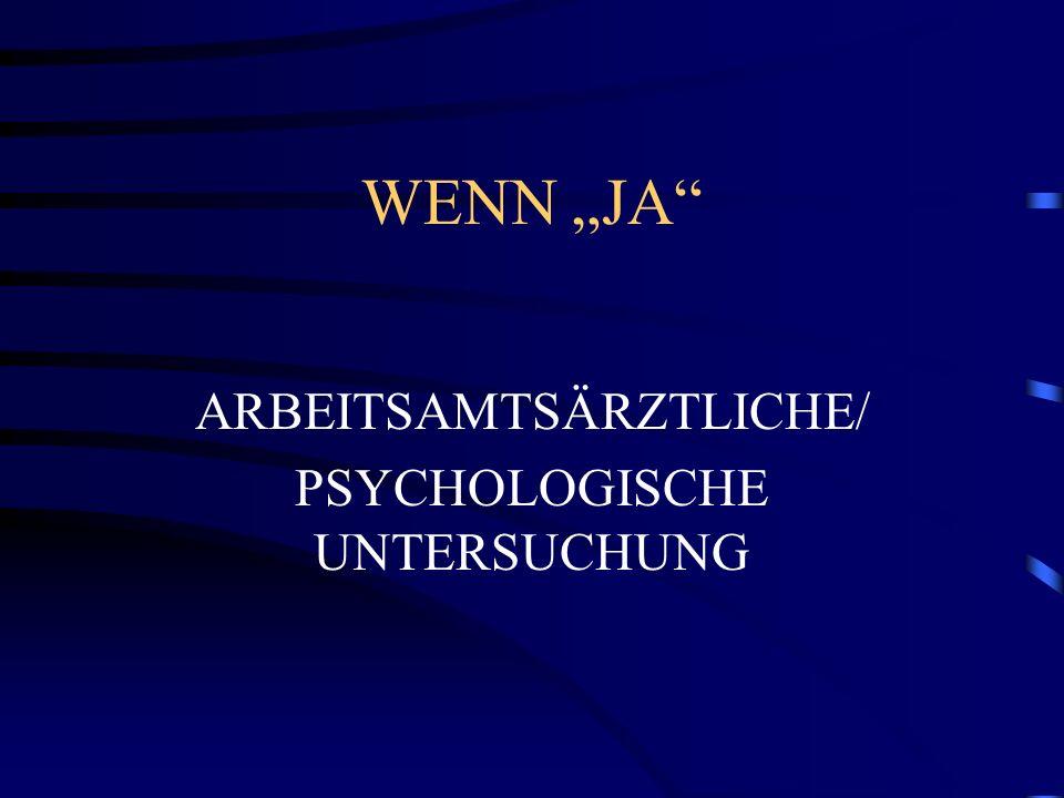WENN JA ARBEITSAMTSÄRZTLICHE/ PSYCHOLOGISCHE UNTERSUCHUNG