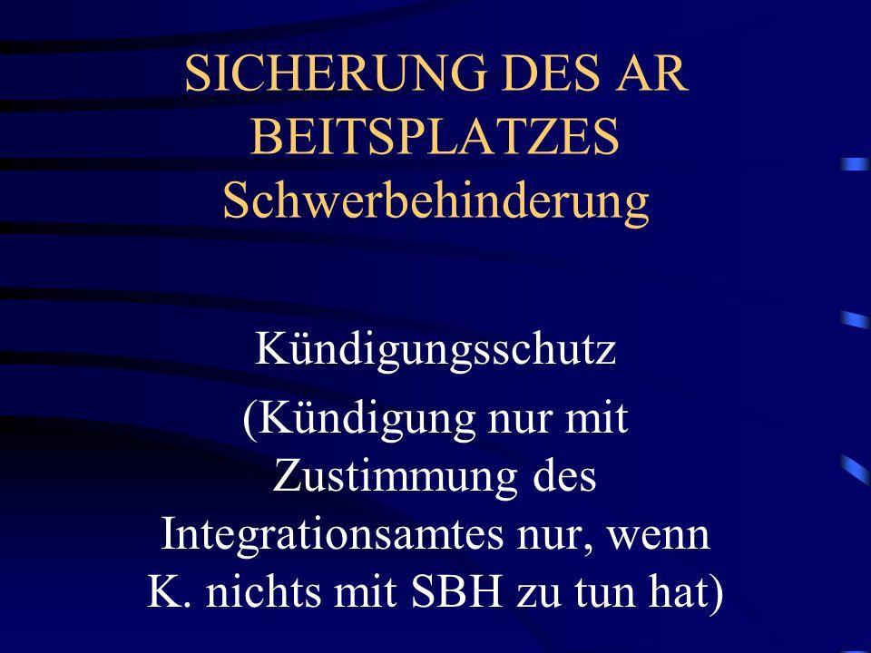 SICHERUNG DES AR BEITSPLATZES Schwerbehinderung Kündigungsschutz (Kündigung nur mit Zustimmung des Integrationsamtes nur, wenn K. nichts mit SBH zu tu