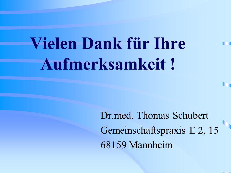 Vielen Dank für Ihre Aufmerksamkeit ! Dr.med. Thomas Schubert Gemeinschaftspraxis E 2, 15 68159 Mannheim