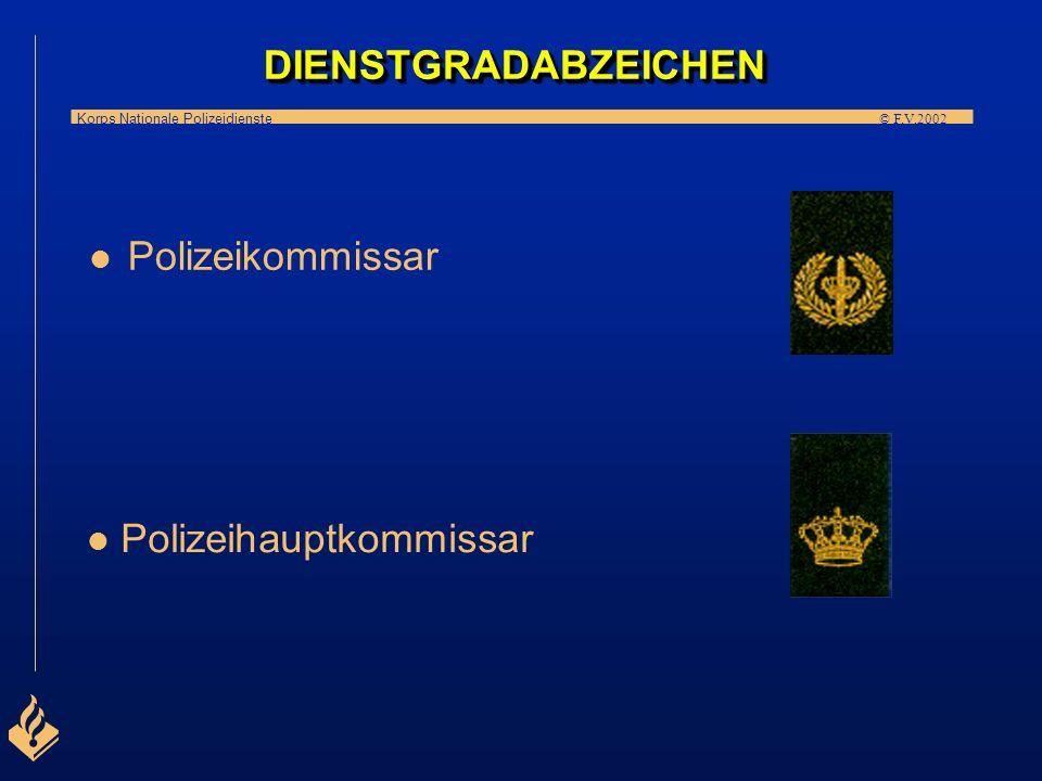 Korps Nationale Polizeidienste © F.V.2002 l Polizeiobermeister l l Polizeihauptmeister DIENSTGRADABZEICHENDIENSTGRADABZEICHEN