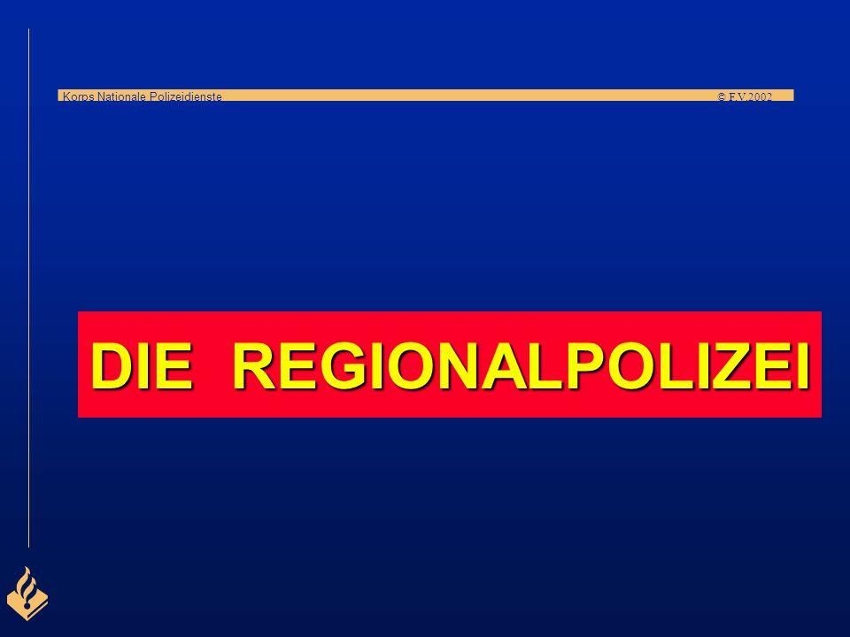 Korps Nationale Polizeidienste © F.V.2002 Verwalter der Regionalpolizeibehörde (überwiegend der Bürgermeister der grössten oder der als Verwaltungszen