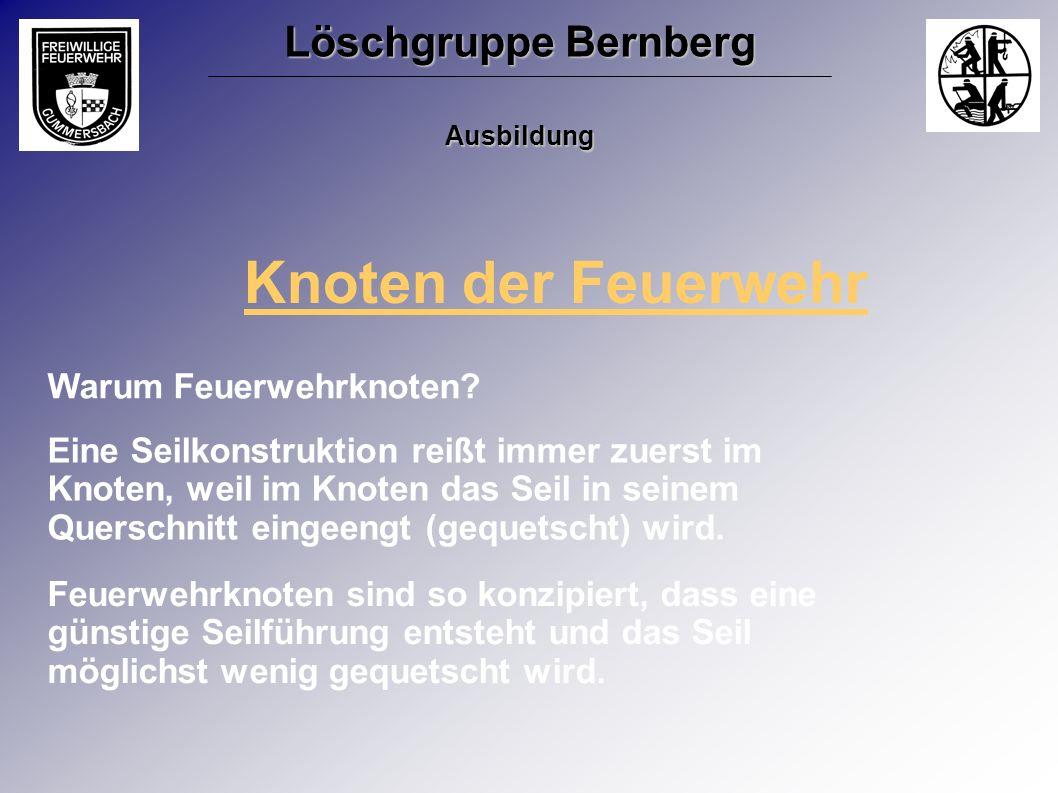 Löschgruppe Bernberg Ausbildung Warum Feuerwehrknoten? Eine Seilkonstruktion reißt immer zuerst im Knoten, weil im Knoten das Seil in seinem Querschni