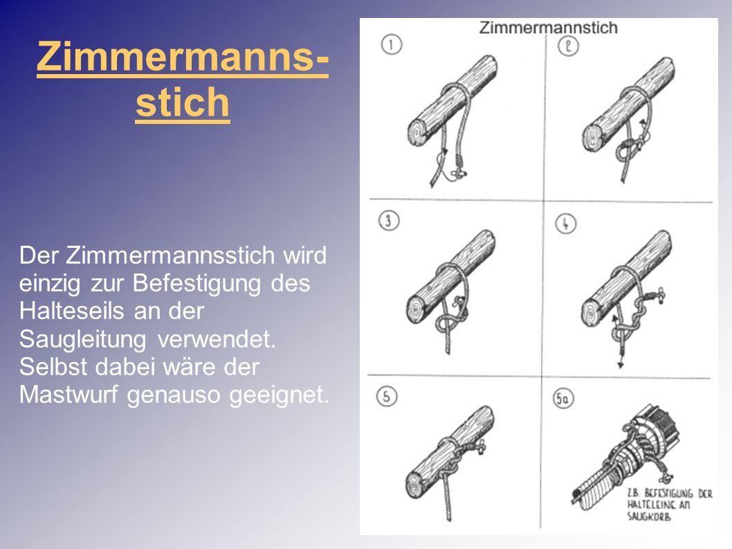 Zimmermanns- stich Der Zimmermannsstich wird einzig zur Befestigung des Halteseils an der Saugleitung verwendet. Selbst dabei wäre der Mastwurf genaus