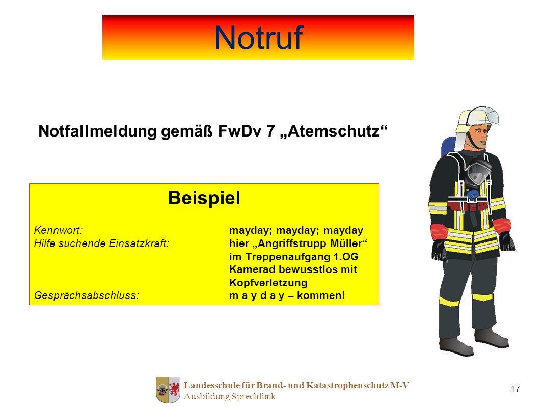 Landesschule für Brand- und Katastrophenschutz M-V Ausbildung Sprechfunk 17 Notfallmeldung gemäß FwDv 7 Atemschutz Notruf Beispiel Kennwort: mayday; m