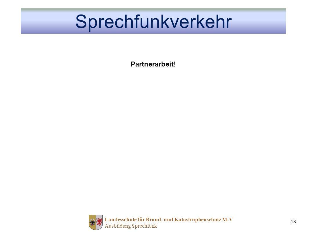 Landesschule für Brand- und Katastrophenschutz M-V Ausbildung Sprechfunk 18 Sprechfunkverkehr Partnerarbeit!