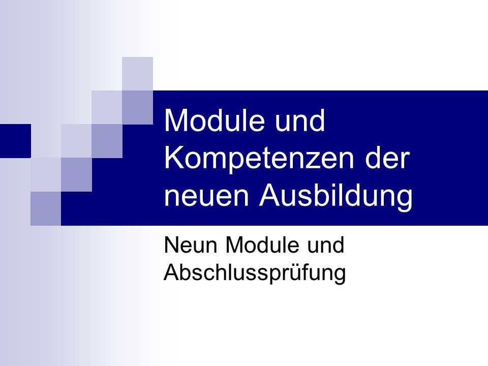 Module und Kompetenzen der neuen Ausbildung Neun Module und Abschlussprüfung