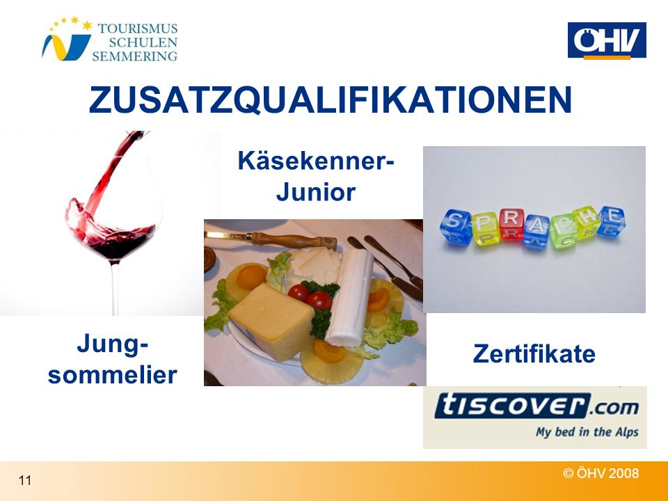 ZUSATZQUALIFIKATIONEN © ÖHV 2008 11 Jung- sommelier Käsekenner- Junior Zertifikate