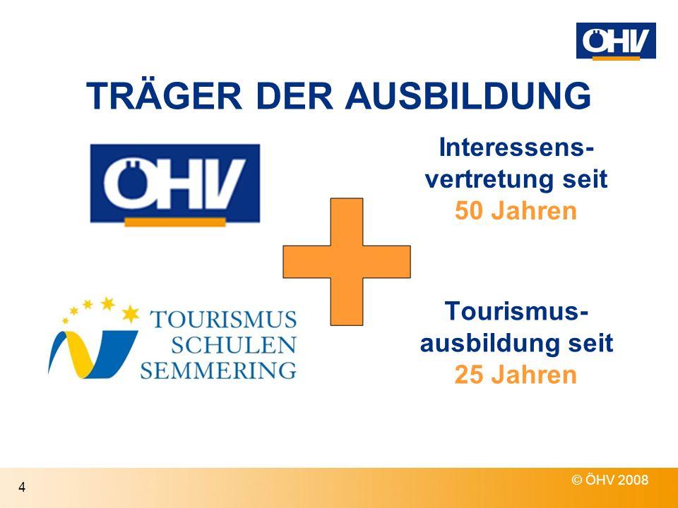 TRÄGER DER AUSBILDUNG © ÖHV 2008 4 Tourismus- ausbildung seit 25 Jahren Interessens- vertretung seit 50 Jahren
