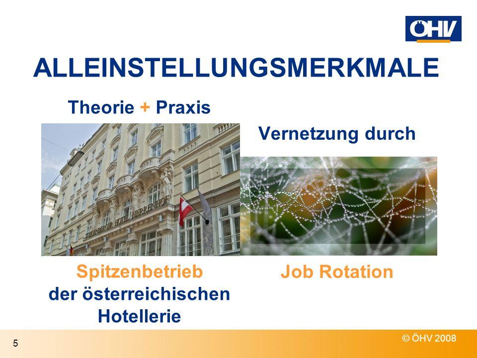 ALLEINSTELLUNGSMERKMALE © ÖHV 2008 5 Theorie + Praxis Vernetzung durch Job Rotation Spitzenbetrieb der österreichischen Hotellerie