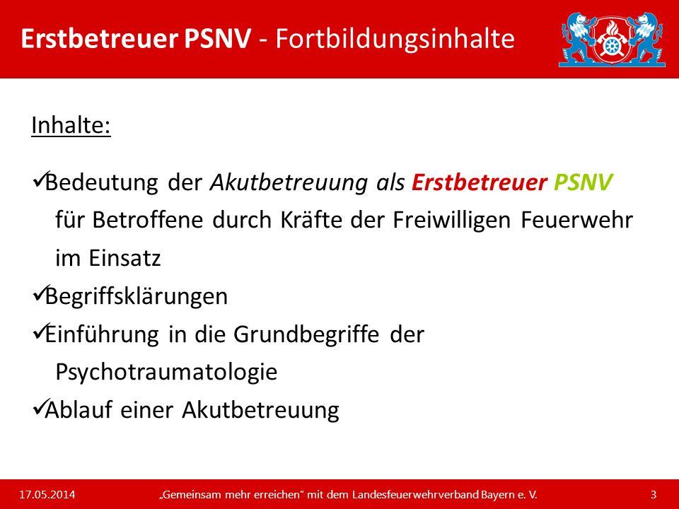 Unsere Arbeit und unsere Leistungen für die bayerischen Feuerwehren Erstbetreuer PSNV 17.05.2014 Gemeinsam mehr erreichen mit dem Landesfeuerwehrverband Bayern e.