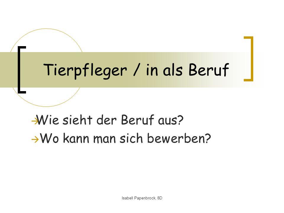 Isabell Papenbrock, 8D Tierpfleger / in als Beruf Wie sieht der Beruf aus.