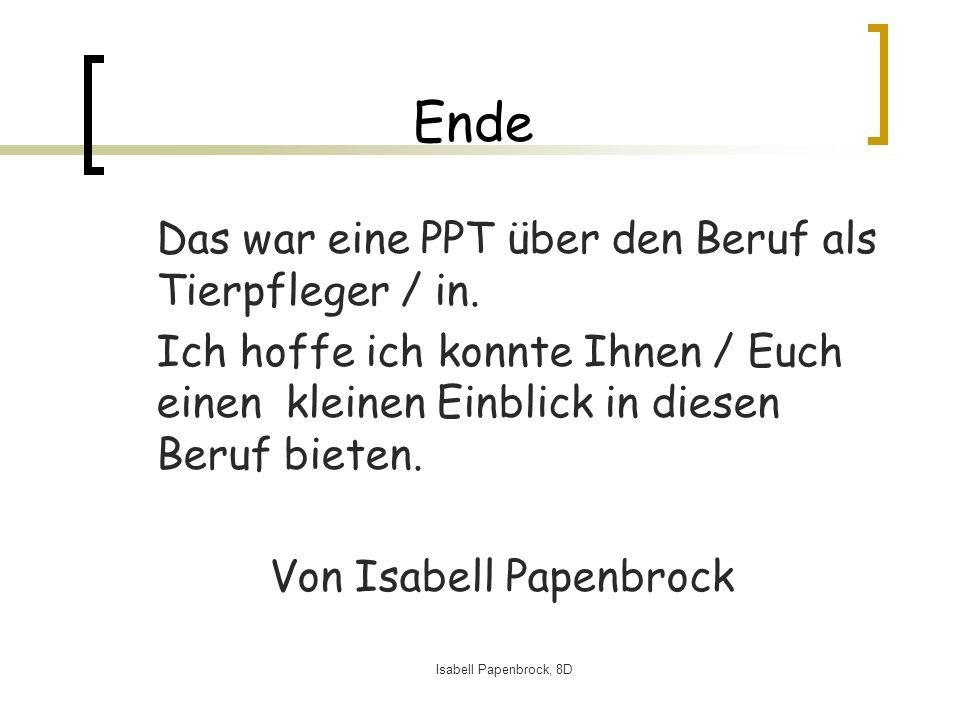 Isabell Papenbrock, 8D Ende Das war eine PPT über den Beruf als Tierpfleger / in.
