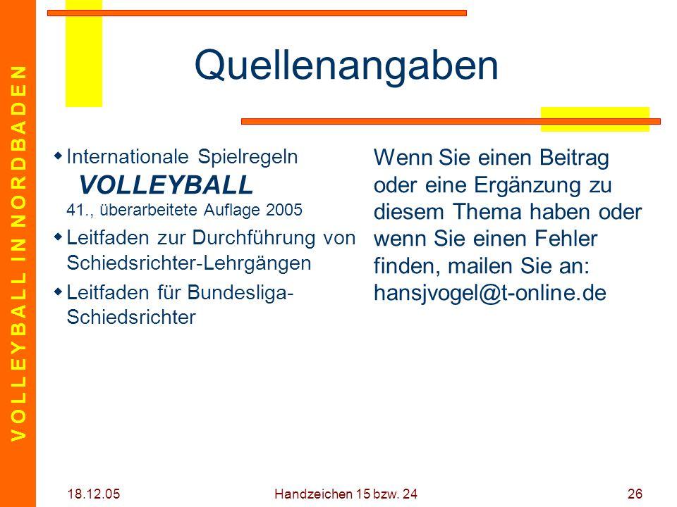 V O L L E Y B A L L I N N O R D B A D E N 18.12.05 Handzeichen 15 bzw. 2426 Quellenangaben Internationale Spielregeln VOLLEYBALL 41., überarbeitete Au
