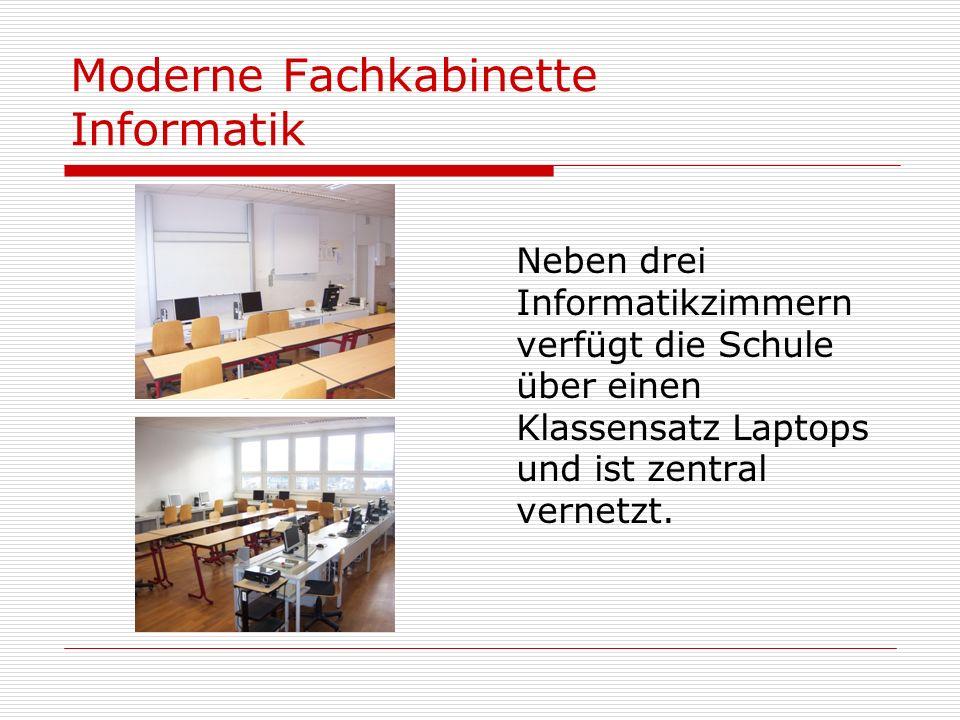 Moderne Fachkabinette Informatik Neben drei Informatikzimmern verfügt die Schule über einen Klassensatz Laptops und ist zentral vernetzt.