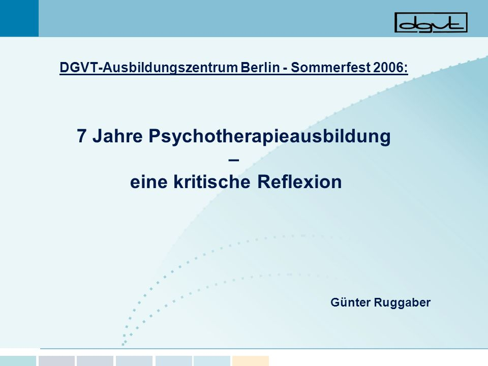DGVT-Ausbildungszentrum Berlin - Sommerfest 2006: 7 Jahre Psychotherapieausbildung – eine kritische Reflexion Günter Ruggaber