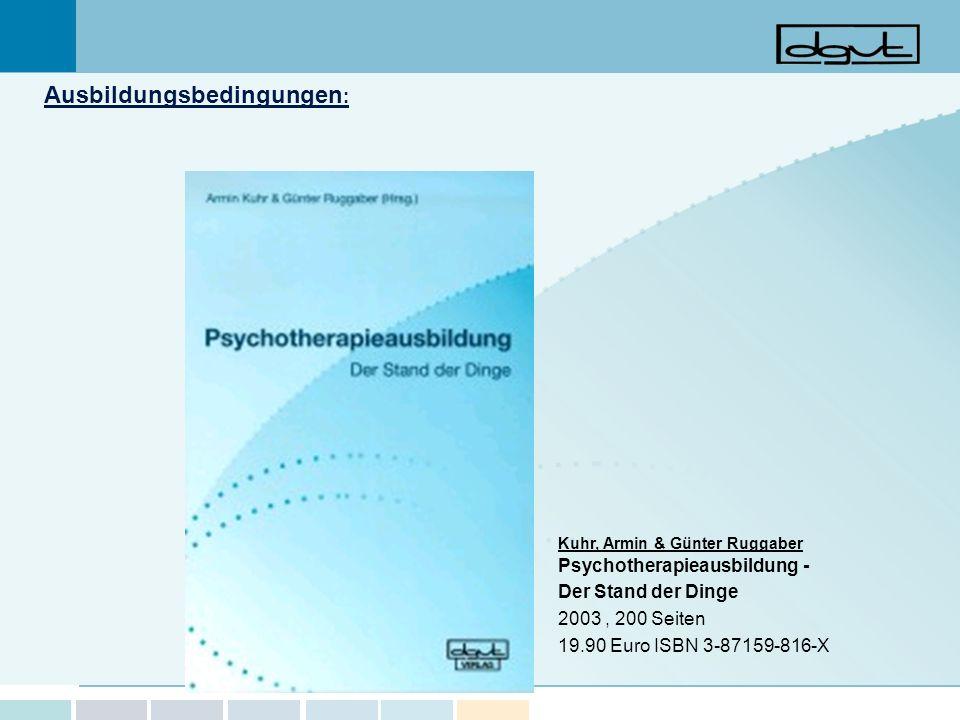 Kuhr, Armin & Günter Ruggaber Psychotherapieausbildung - Der Stand der Dinge 2003, 200 Seiten 19.90 Euro ISBN 3-87159-816-X Ausbildungsbedingungen :