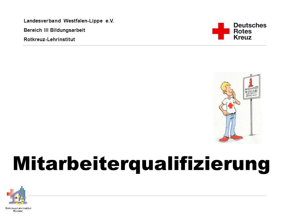 Landesverband Westfalen-Lippe e.V. Bereich III Bildungsarbeit Rotkreuz-Lehrinstitut Münster Mitarbeiterqualifizierung