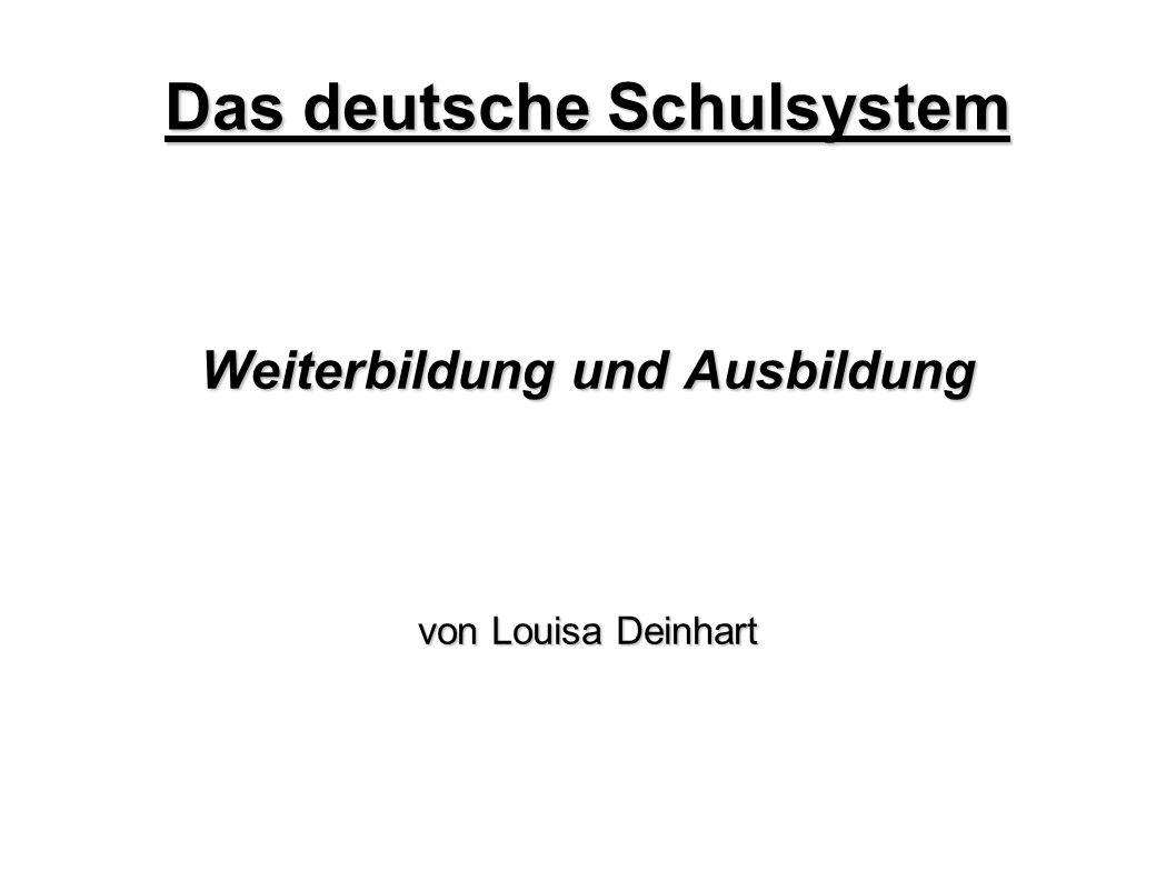 Weiterbildung und Ausbildung von Louisa Deinhart Das deutsche Schulsystem