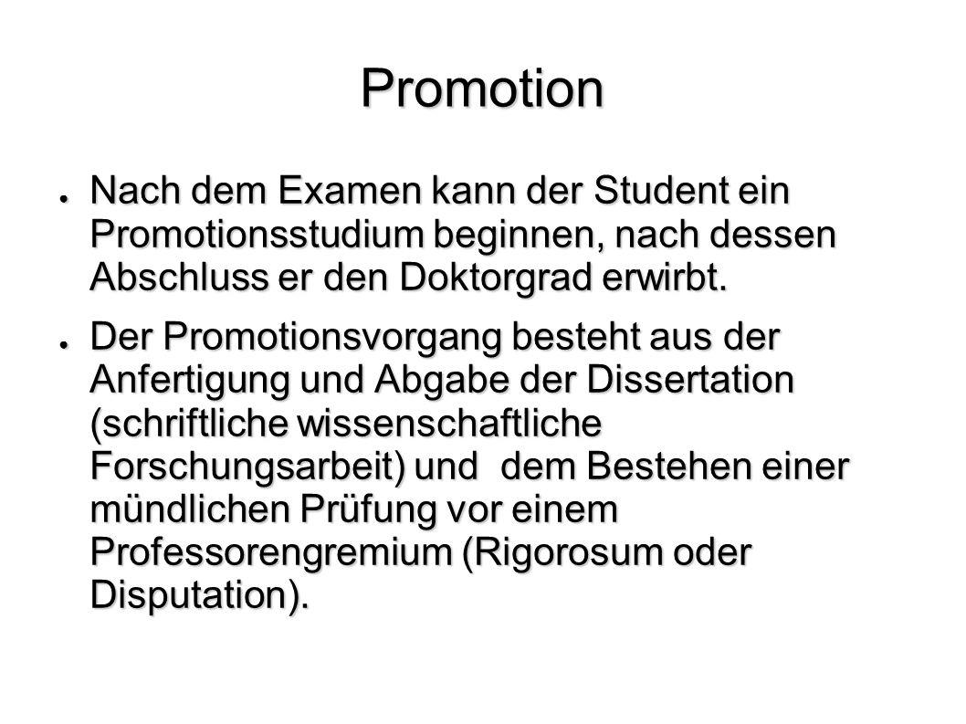 Promotion Nach dem Examen kann der Student ein Promotionsstudium beginnen, nach dessen Abschluss er den Doktorgrad erwirbt. Nach dem Examen kann der S