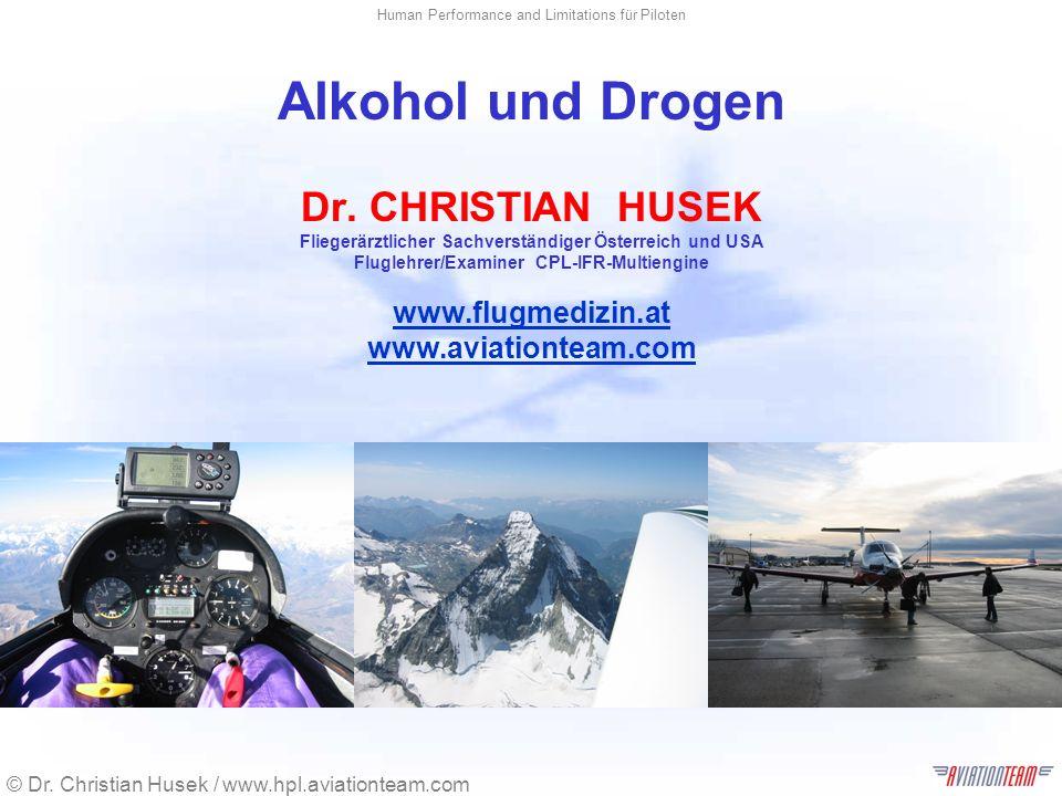 © Dr. Christian Husek / www.hpl.aviationteam.com Human Performance and Limitations für Piloten Alkohol und Drogen Dr. CHRISTIAN HUSEK Fliegerärztliche