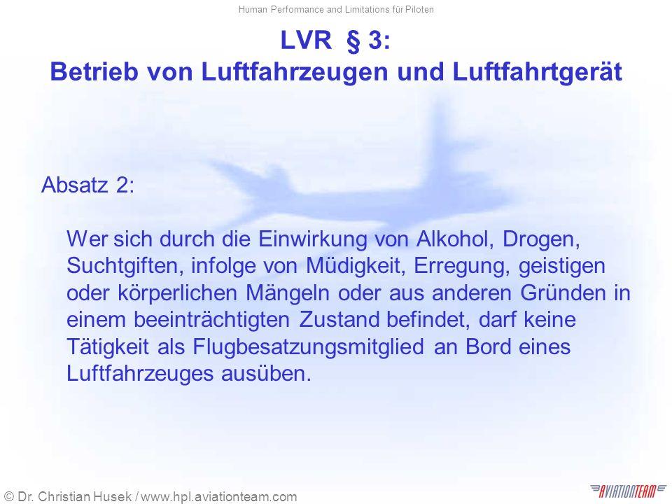 © Dr. Christian Husek / www.hpl.aviationteam.com Human Performance and Limitations für Piloten LVR § 3: Betrieb von Luftfahrzeugen und Luftfahrtgerät