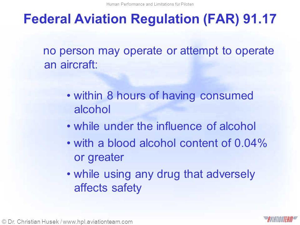 © Dr. Christian Husek / www.hpl.aviationteam.com Human Performance and Limitations für Piloten Federal Aviation Regulation (FAR) 91.17 no person may o