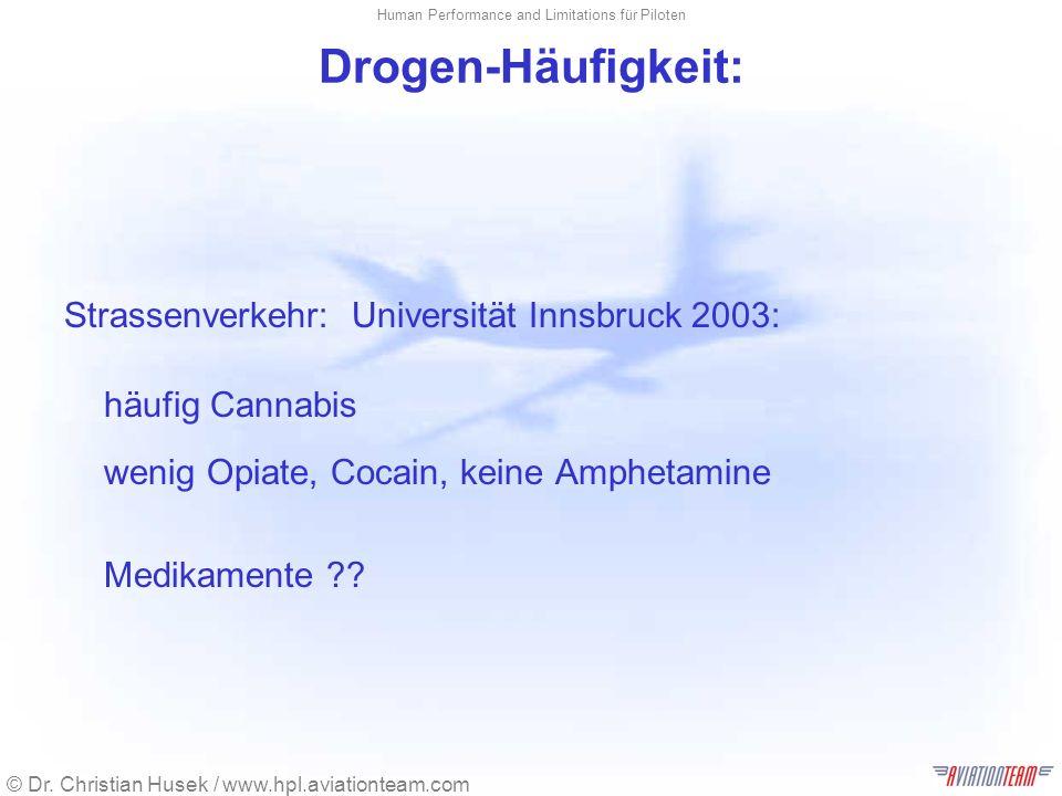 © Dr. Christian Husek / www.hpl.aviationteam.com Human Performance and Limitations für Piloten Drogen-Häufigkeit: Strassenverkehr: Universität Innsbru