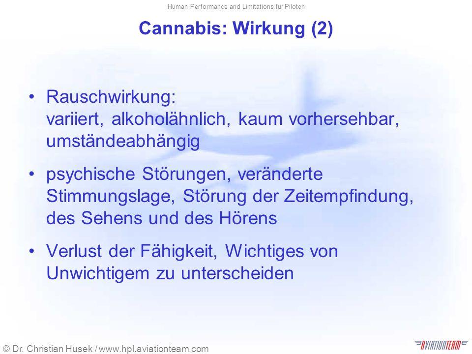 © Dr. Christian Husek / www.hpl.aviationteam.com Human Performance and Limitations für Piloten Cannabis: Wirkung (2) Rauschwirkung: variiert, alkoholä
