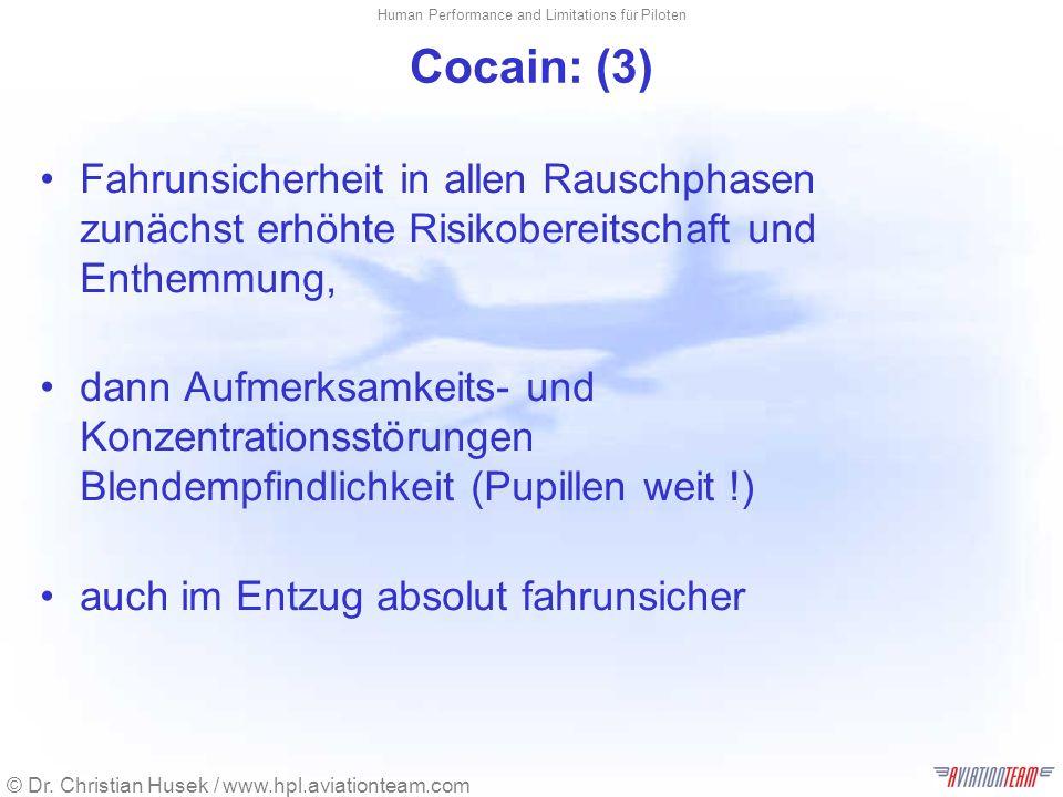 © Dr. Christian Husek / www.hpl.aviationteam.com Human Performance and Limitations für Piloten Cocain: (3) Fahrunsicherheit in allen Rauschphasen zunä