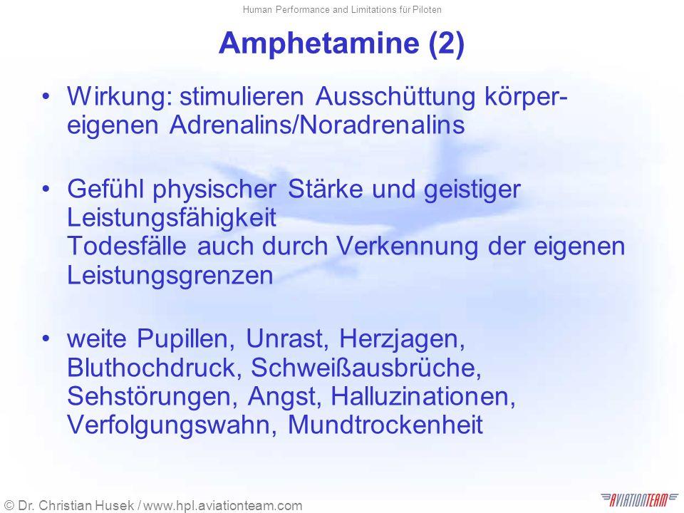 © Dr. Christian Husek / www.hpl.aviationteam.com Human Performance and Limitations für Piloten Amphetamine (2) Wirkung: stimulieren Ausschüttung körpe