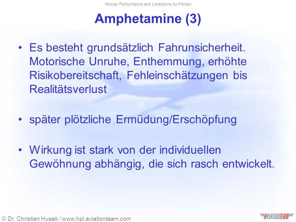 © Dr. Christian Husek / www.hpl.aviationteam.com Human Performance and Limitations für Piloten Amphetamine (3) Es besteht grundsätzlich Fahrunsicherhe