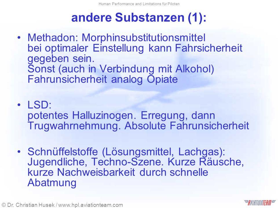 © Dr. Christian Husek / www.hpl.aviationteam.com Human Performance and Limitations für Piloten andere Substanzen (1): Methadon: Morphinsubstitutionsmi