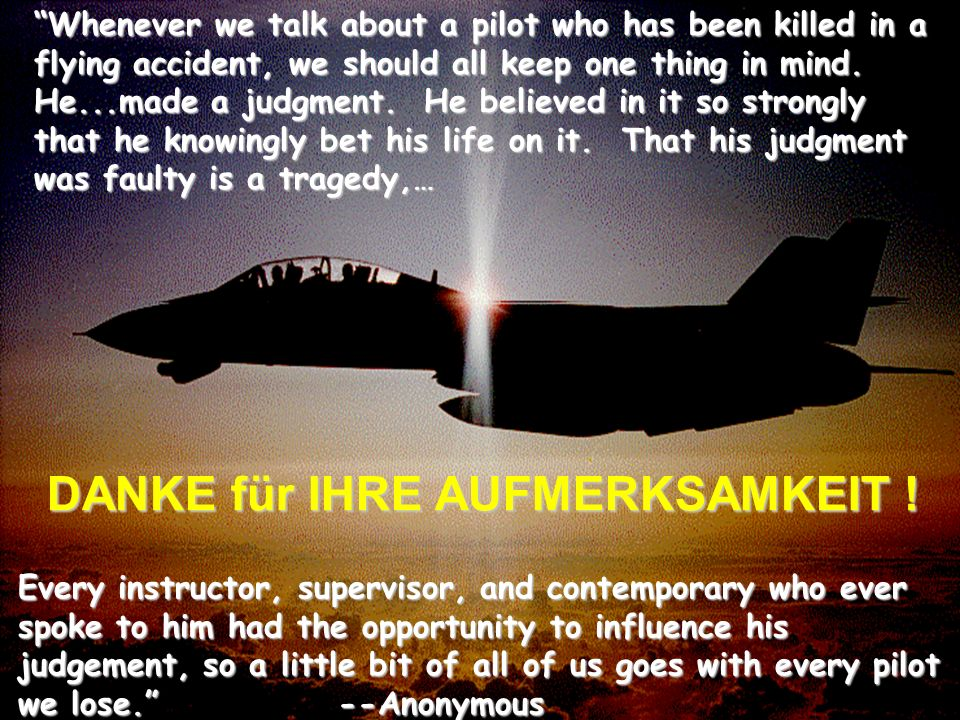 © Dr. Christian Husek / www.hpl.aviationteam.com Human Performance and Limitations für Piloten Whenever we talk about a pilot who has been killed in a