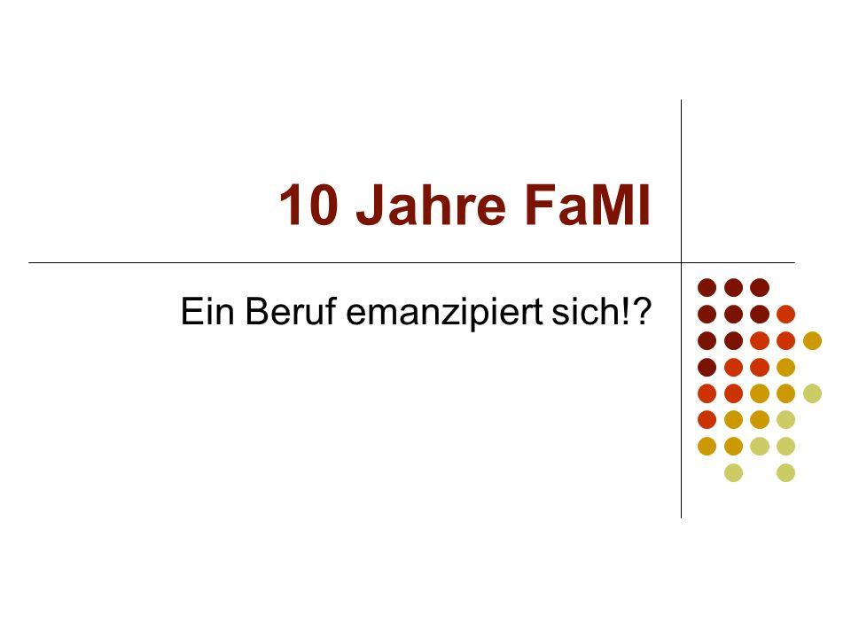 10 Jahre FaMI Ein Beruf emanzipiert sich!?