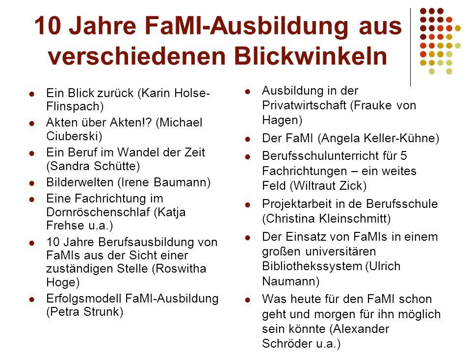 10 Jahre FaMI-Ausbildung aus verschiedenen Blickwinkeln Ein Blick zurück (Karin Holse- Flinspach) Akten über Akten!? (Michael Ciuberski) Ein Beruf im