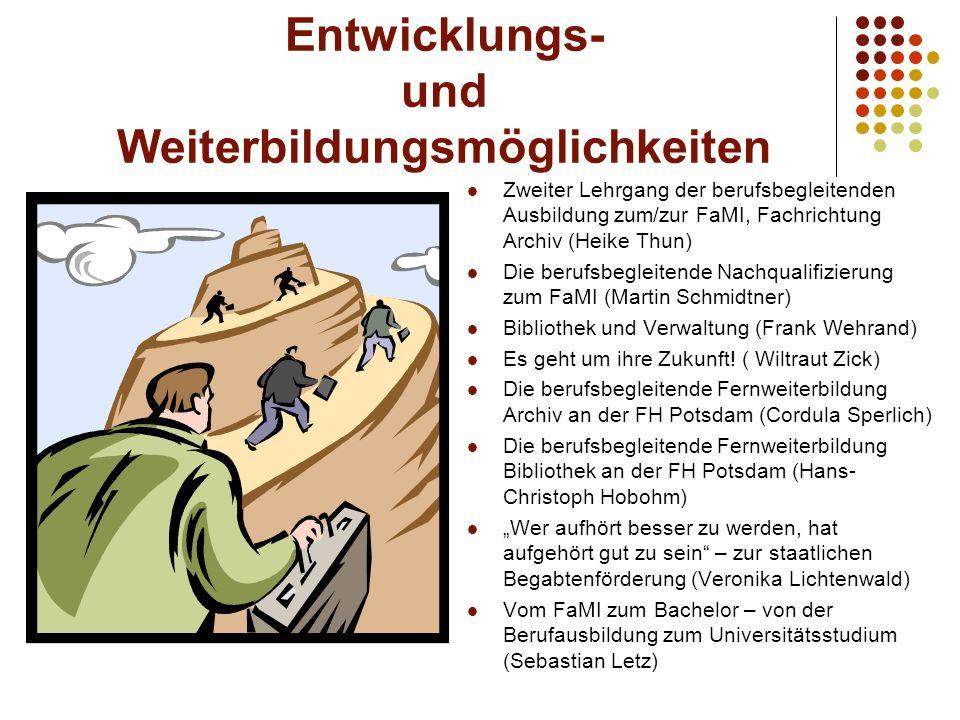 Entwicklungs- und Weiterbildungsmöglichkeiten Zweiter Lehrgang der berufsbegleitenden Ausbildung zum/zur FaMI, Fachrichtung Archiv (Heike Thun) Die be