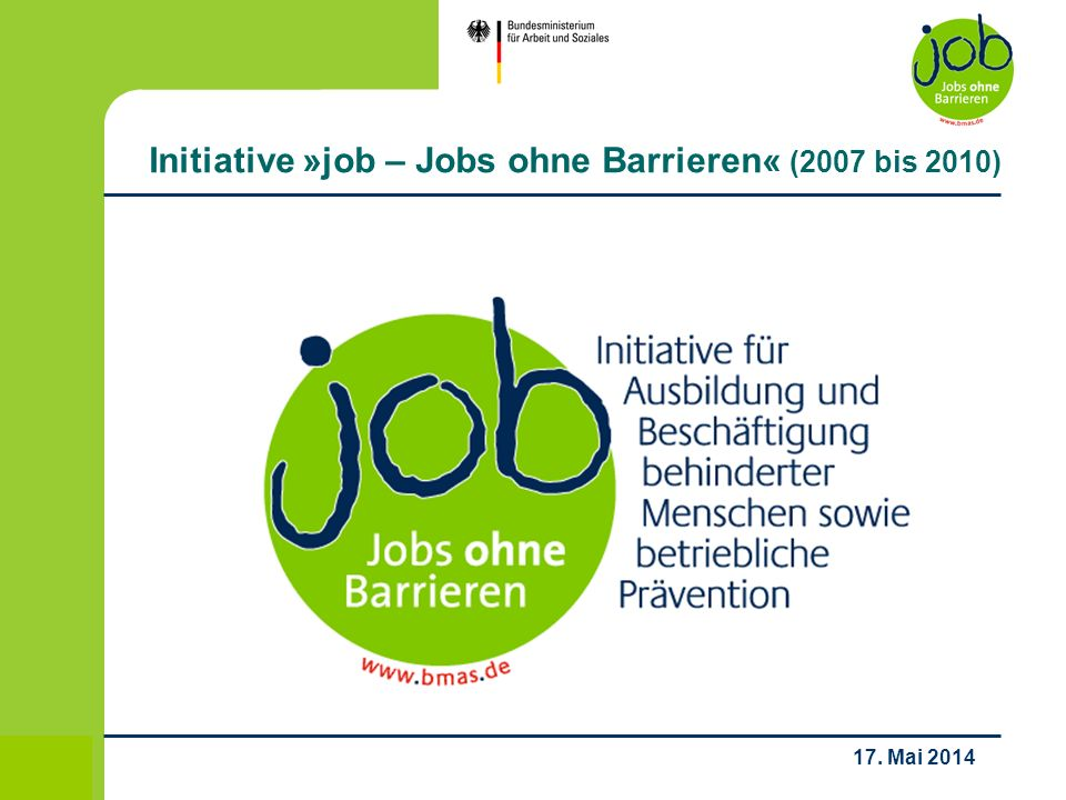 1 / 18 17. Mai 2014 Initiative »job – Jobs ohne Barrieren« (2007 bis 2010)