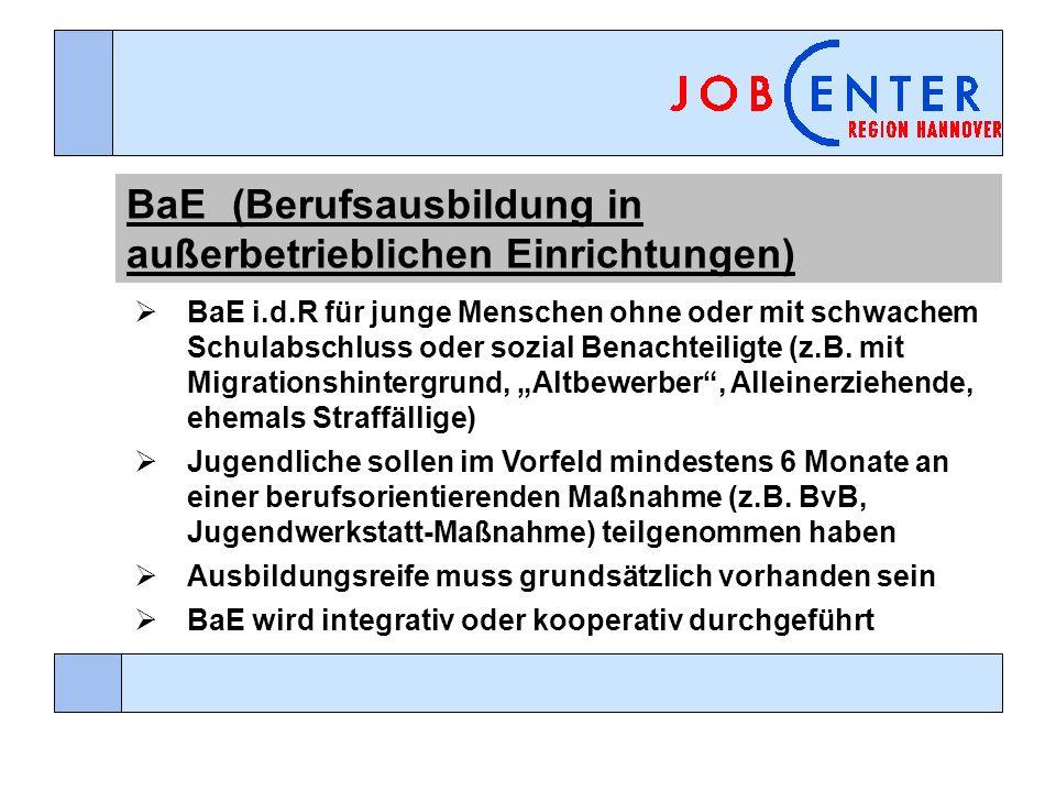 BaE(Berufsausbildung in außerbetrieblichen Einrichtungen) BaE i.d.R für junge Menschen ohne oder mit schwachem Schulabschluss oder sozial Benachteiligte (z.B.