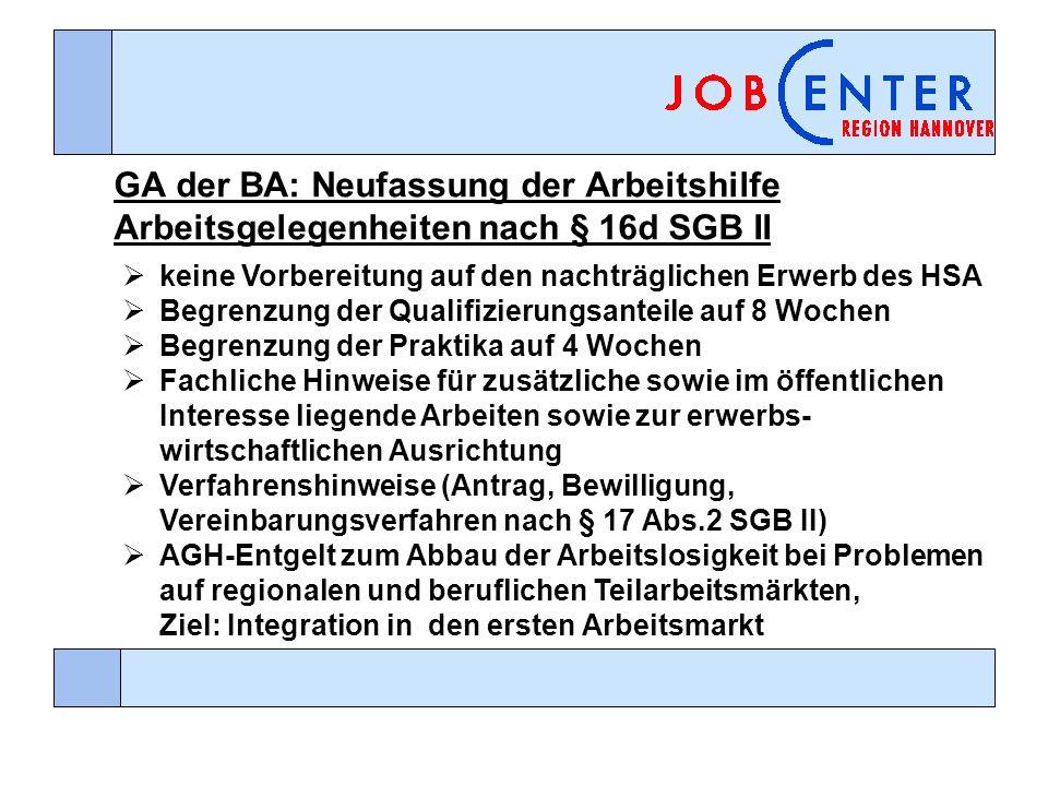 GA der BA: Neufassung der Arbeitshilfe Arbeitsgelegenheiten nach § 16d SGB II keine Vorbereitung auf den nachträglichen Erwerb des HSA Begrenzung der