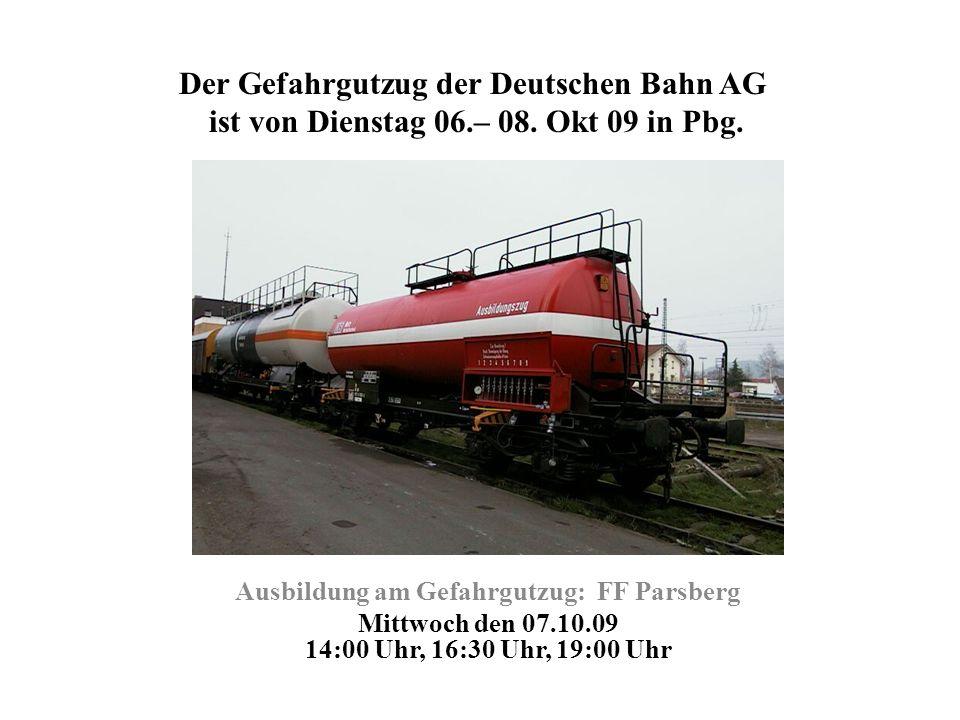 Der Gefahrgutzug der Deutschen Bahn AG ist von Dienstag 06.– 08. Okt 09 in Pbg. Ausbildung am Gefahrgutzug: FF Parsberg Mittwoch den 07.10.09 14:00 Uh